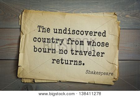 English writer and dramatist William Shakespeare quote. The undiscovered country from whose bourn no traveler returns.