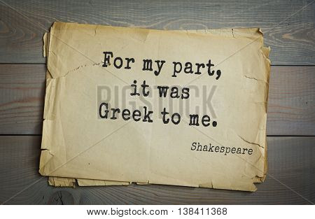 English writer and dramatist William Shakespeare quote. For my part, it was Greek to me.