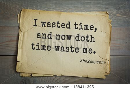 English writer and dramatist William Shakespeare quote.  I wasted time, and now doth time waste me.