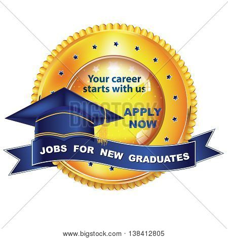 Jobs for new Graduates label for print. Jobs for new Graduates. Your career starts with Us. Apply Now - elegant label with graduation cap, for employment agencies