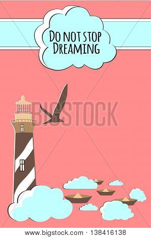 Do not stop dreaming. Card with lighthouse and boats.