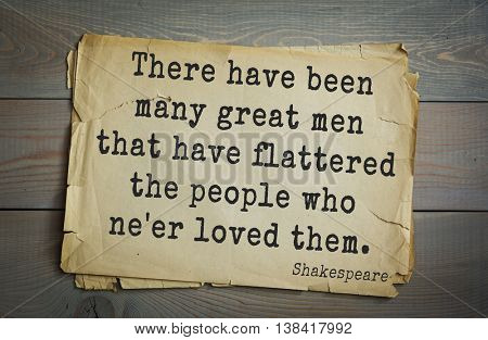 English writer and dramatist William Shakespeare quote. There have been many great men that have flattered the people who ne'er loved them.