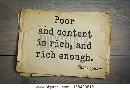 English writer and dramatist William Shakespeare quote. Poor and content is rich, and rich enough.