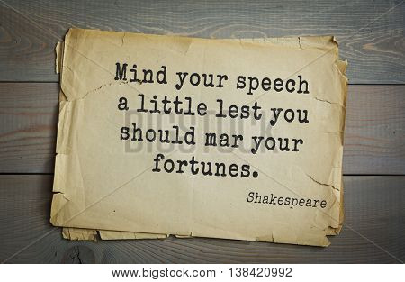 English writer and dramatist William Shakespeare quote. Mind your speech a little lest you should mar your fortunes.