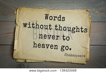 English writer and dramatist William Shakespeare quote. Words without thoughts never to heaven go.