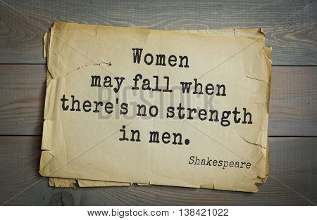 English writer and dramatist William Shakespeare quote. Women may fall when there's no strength in men.