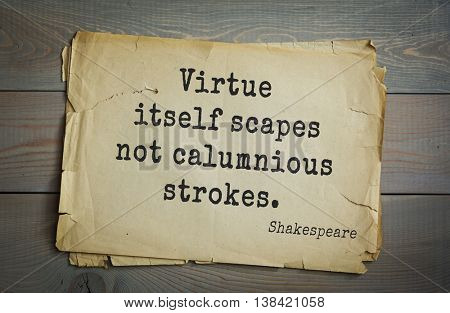 English writer and dramatist William Shakespeare quote. Virtue itself scapes not calumnious strokes.