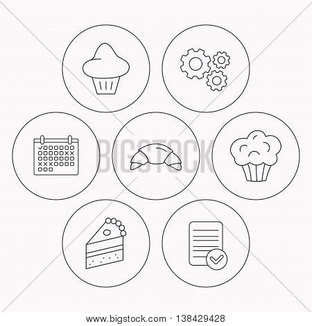 Croissant, brioche and piece of cake icons. Sweet muffin linear sign. Check file, calendar and cogwheel icons. Vector