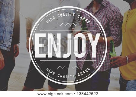 Enjoy Enjoyment Appreciate Happiness Pleasure Concept