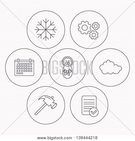 Newborn, cloud and snowflake icons. Hammer linear sign. Check file, calendar and cogwheel icons. Vector