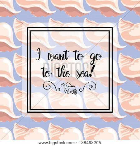 Hand-drawn Illustrations. Image With Sea Shells On A Blue Background. Postcard, I Want To The Sea. S