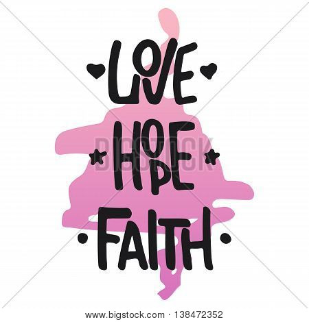 Hand drawn typography lettering phrase Faith Hope Love isolated on the white background. Fun calligraphy for typography greeting and invitation card or t-shirt print design