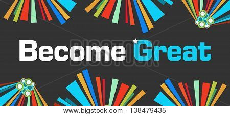Become great text written over dark colorful background.