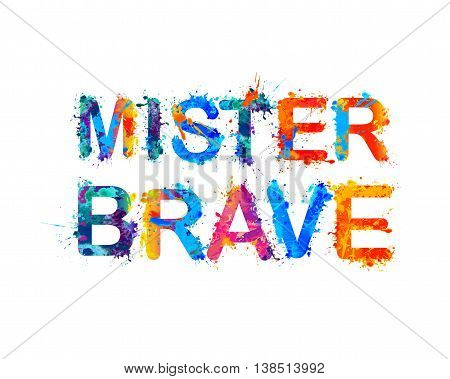 Mister brave. Vector watercolor splash paint inscription