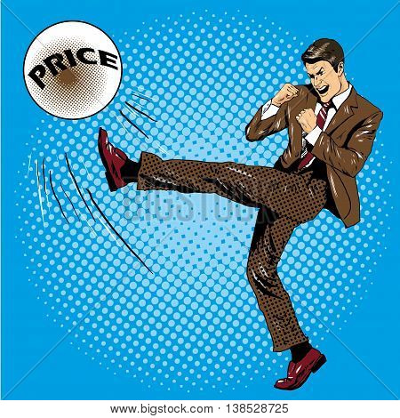 Man kicking ball with name price. Vector illustration in comic pop art retro style. Businessman fighting with financial crisis.
