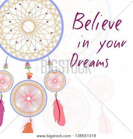 Dream catcher. Believe in your dreams. Vector illustration.