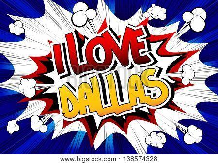 I Love Dallas - Comic book style word.