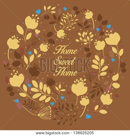 Yellow floral ring. Home Sweet Home - yellow inscription. Graceful yellow and brown flowers and plants. Watercolor brown background. Blue hearts. Vintage romantic card. illustration