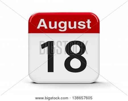 Calendar web button - The Eighteenth of August three-dimensional rendering 3D illustration