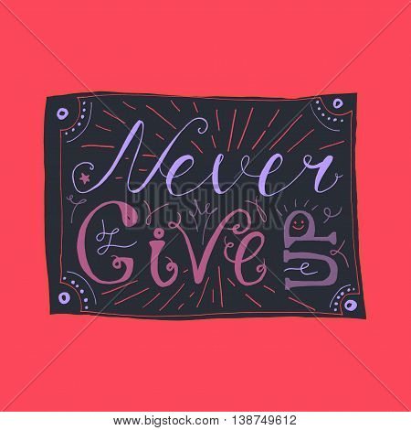 Motivation and Dream Lettering Concept. Never give up. Vintage Calligraphic Text. Inspirational retro quote for fabric, print, invitation, decor, greeting card, poster, design element. Vector