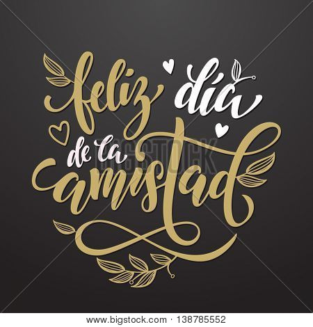 Feliz Dia de la Amistad Friendship Day lettering in Spanish for friends greeting card. Hand drawn vector calligraphy. Artistic floral and hearts pattern.