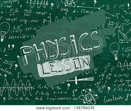The illustration of beautiful green scientific background with chalk handwriting. Physical class blackboard. Totally vector fully scalable image with white handwritten text.