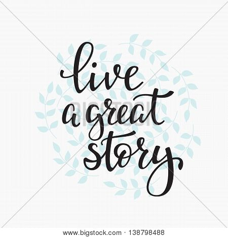 Livea Great Story quote lettering. Calligraphy inspiration graphic design typography element. Hand written postcard. Cute simple vector sign.