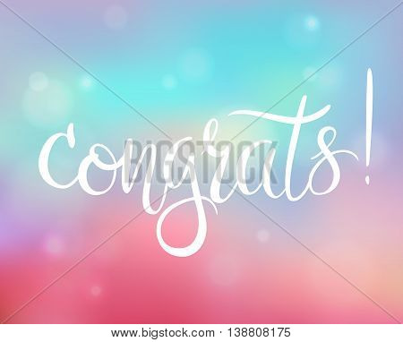 Congrats. Handwritten lettering on blurry bokeh background. Congratulations card