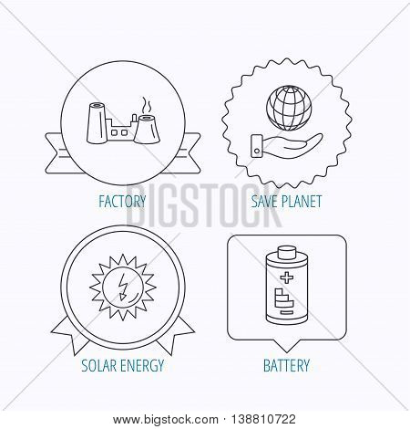 Save planet, factory and battery icons. Solar energy linear sign. Award medal, star label and speech bubble designs. Vector