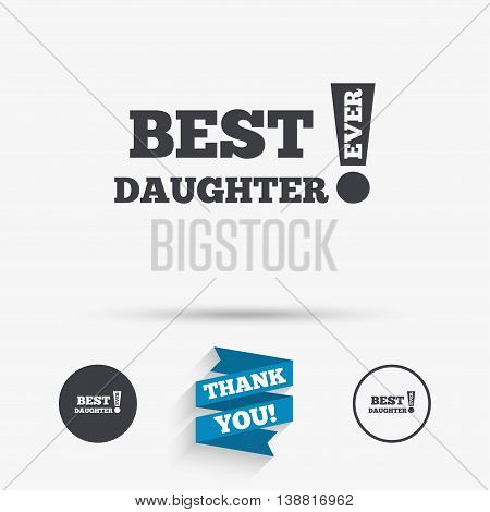 Best daughter ever sign icon. Award symbol. Exclamation mark. Flat icons. Buttons with icons. Thank you ribbon. Vector