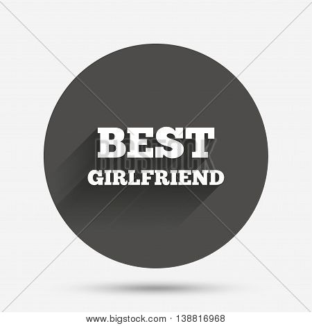 Best girlfriend sign icon. Award symbol. Circle flat button with shadow. Vector