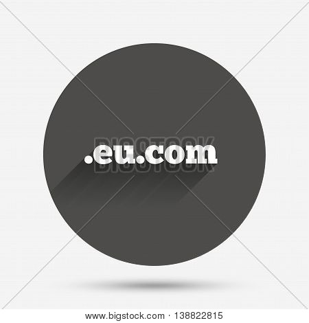 Domain EU.COM sign icon. Internet subdomain symbol. Circle flat button with shadow. Vector
