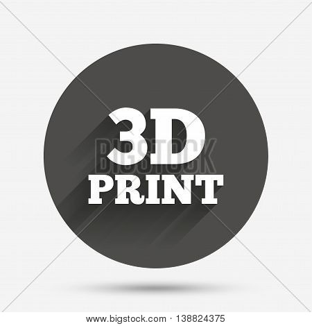 3D Print sign icon. 3d Printing symbol. Additive manufacturing. Circle flat button with shadow. Vector
