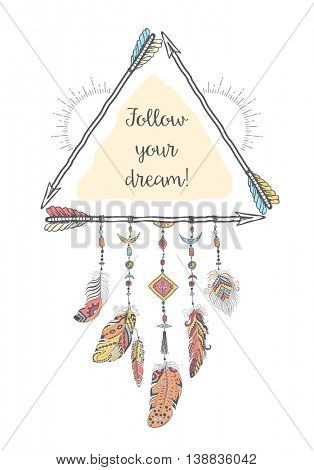 Boho Style with Ethnic Arrows and Feathers. American Indian Motifs for T-shirt and Card with motivational Slogan. Vector Ethnic Decoration and Frame.