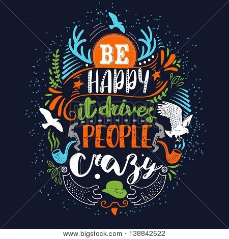 Be happy it drives people crazy Inspirational bright colors quote. Hand lettering typography poster. Ink calligraphy. Vector illustration
