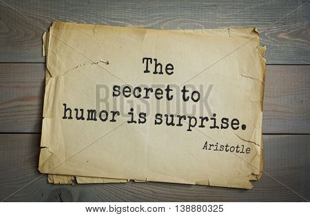 Ancient greek philosopher Aristotle quote. The secret to humor is surprise.