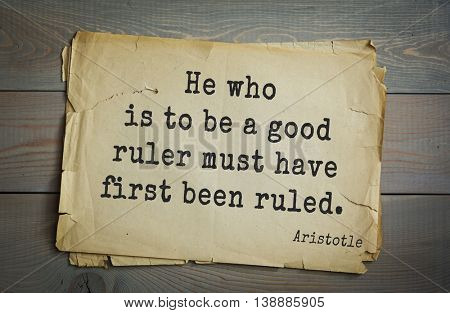 Ancient greek philosopher Aristotle quote. He who is to be a good ruler must have first been ruled.