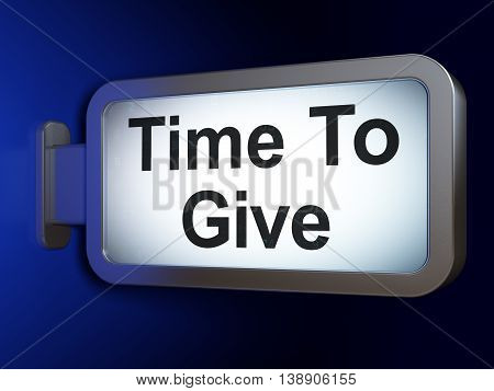 Time concept: Time To Give on advertising billboard background, 3D rendering