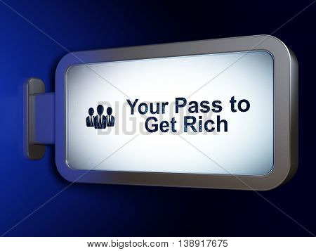 Finance concept: Your Pass to Get Rich and Business People on advertising billboard background, 3D rendering