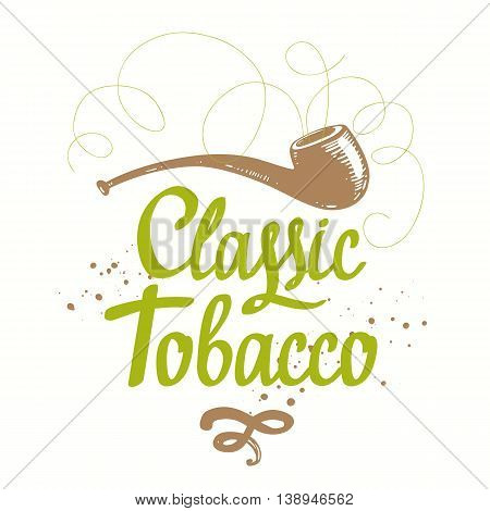 Old classical tradition of smoking tobacco. Lettering design. Tobacco pipe in sketch style.