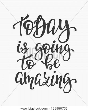 Today is Going to be Amazing quote lettering. Calligraphy inspiration graphic design typography element. Hand written postcard. Cute simple vector sign.