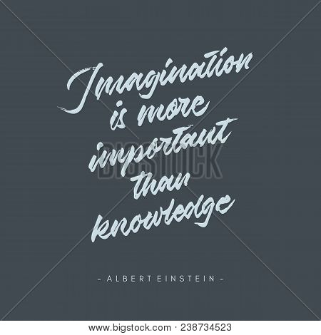 Imagintaion Is More Important Than