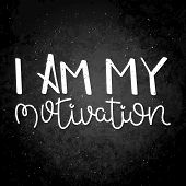 I Am My Motivation. Hand Written Calligraphy Quote Motivation For Life And Happiness On Blackboard.  poster