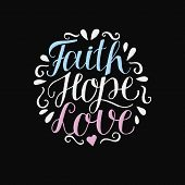 Hand Lettering Faith, Hope And Love On Black Background. Bible Verse. Christian Poster. New Testamen poster