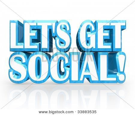 The words Let's Get Social in blue 3D letters inviting you for a meeting, socializing, meet-up, gathering, party or other event to socialize and share thoughts or ideas