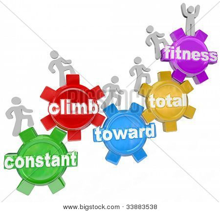 Several people walking on gears with words spelling the phrase Constant Climb Toward Total Fitness, symbolizing the importance of exercise, diet and weight loss to get fit and healthy for wellness