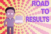 Conceptual Hand Writing Showing Road To Results. Business Photo Showcasing Business Direction Path R poster