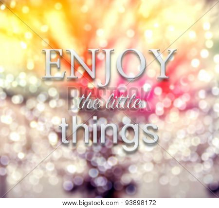 Enjoy The Little Things Words On Defocus Background