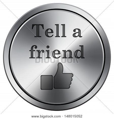 Tell A Friend Icon. Round Icon Imitating Metal.