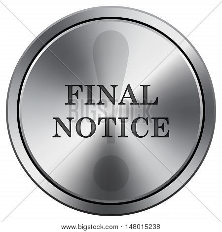 Final Notice Icon. Round Icon Imitating Metal.